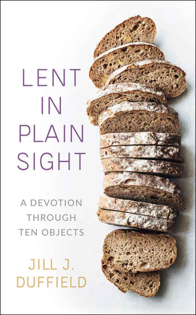 """Book cover of """"Lent in Plain Sight, a Devotion through 10 objects"""" – sliced loaf of rustic bread"""