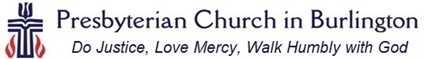 Presbyterian Church in Burlington: Do Justice, Love Mercy, Walk Humbly with God